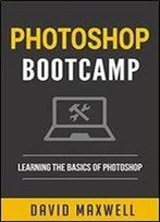 Photoshop: Bootcamp - Beginner's Guide For Photoshop - Digital Photography, Photo Editing, Color Grading & Graphic Design