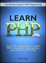 Php Programming: Php Crush Course! Learn Php Programming In 4 Hours! Php For Beginners