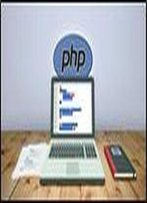 Practical Coding With Php: From Beginner To Professionals Easy Guide