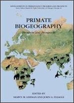 Primate Biogeography: Progress And Prospects