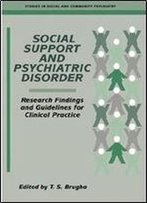 Social Support And Psychiatric Disorder: Research Findings And Guidelines For Clinical Practice