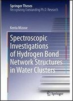 Spectroscopic Investigations Of Hydrogen Bond Network Structures In Water Clusters