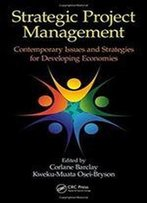 Strategic Project Management: Contemporary Issues And Strategies For Developing Economies