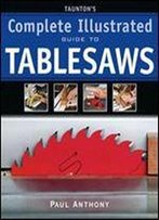 Taunton's Complete Illustrated Guide To Tablesaws By Paul Anthony