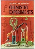 The Golden Book Of Chemistry Experiments: How To Set Up A Home Laboratory