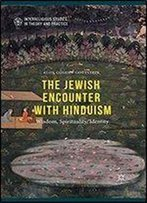 The Jewish Encounter With Hinduism: History, Spirituality, Identity