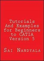 Tutorials And Examples For Beginners To Catia Version 5