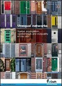 Unequal Networks: Spatial Segregation, Relationships And Inequality In The City