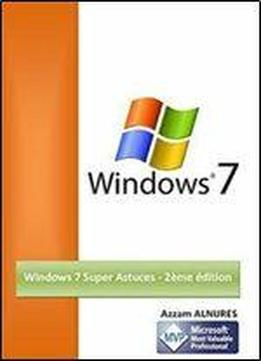 Windows 7 Super Astuces - 2eme Edition