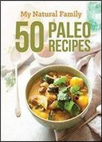 50 Paleo Recipes From My Natural Family