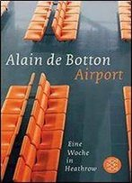 Botton, Alain De - Airport - Eine Woche In Heathrow