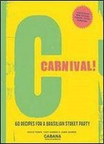 Carnival!: 60 Recipes For A Brasilian Street Party