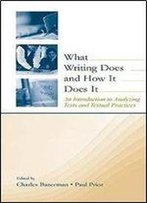 Charles Bazerman - What Writing Does And How It Does It: An Introduction To Analyzing Texts And Textual Practices