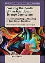 Crossing The Border Of The Traditional Science Curriculum (Bold Visions In Educational Research)