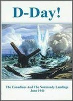 D-Day: The Canadians And The Normandy Landings June 1944