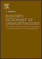 Elsevier's Dictionary Of Chemoetymology: The Whys And Whences Of Chemical Nomenclature And Terminology