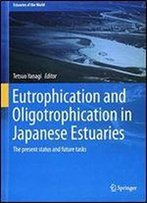Eutrophication And Oligotrophication In Japanese Estuaries: The Present Status And Future Tasks