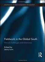 Fieldwork In The Global South: Ethical Challenges And Dilemmas