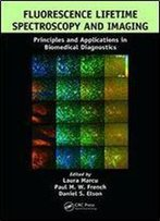 Fluorescence Lifetime Spectroscopy And Imaging: Principles And Applications In Biomedical Diagnostics