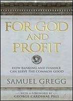 For God And Profit: How Banking And Finance Can Serve The Common Good