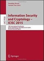 Information Security And Cryptology - Icisc 2015: 18th International Conference, Seoul, South Korea