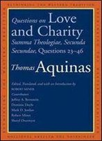 Questions On Love And Charity: Summa Theologiae, Secunda Secundae, Questions 2346