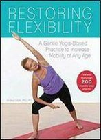 Restoring Flexibility: A Gentle Yoga-Based Practice To Increase Mobility At Any Age