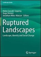 Ruptured Landscapes: Landscape, Identity And Social Change