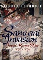 Samurai Invasion: Japan's Korean War 1592 - 1598