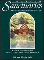 Sanctuaries: The Complete United States A Guide To Lodgings In Monasteries, Abbeys, And Retreats