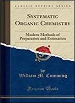 Systematic Organic Chemistry. Modern Methods Of Preparation And Estimation