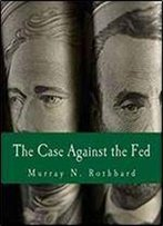 The Case Against The Fed (Large Print Edition)