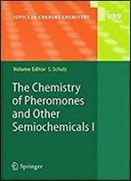 The Chemistry Of Pheromones And Other Semiochemicals I (Topics In Current Chemistry)