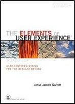 The Elements Of User Experience: User-Centered Design For The Web And Beyond (2nd Edition)