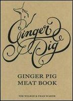 The Ginger Pig Meat Book. Tim Wilson And Fran Warde