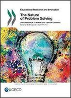 The Nature Of Problem Solving: Using Research To Inspire 21st Century Learning