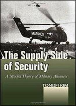 The Supply Side Of Security: A Market Theory Of Military Alliances