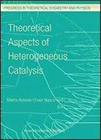 Theoretical Aspects Of Heterogeneous Catalysis (Progress In Theoretical Chemistry And Physics)