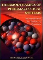 Thermodynamics Of Pharmaceutical Systems: An Introduction For Students Of Pharmac