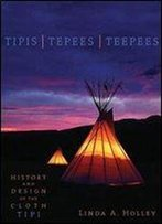 Tipis, Tepees, Teepees: History And Design Of The Cloth Tipi