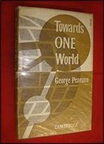 Towards One World An Outline Of World History From 1600 To 1960