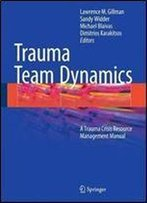 Trauma Team Dynamics: A Trauma Crisis Resource Management Manual