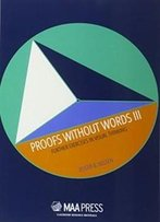 3: Proofs Without Words Iii: Further Exercises In Visual Thinking (Classroom Resource Materials)
