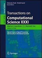 31: Transactions On Computational Science Xxxi: Special Issue On Signal Processing And Security In Distributed Systems (Lecture Notes In Computer Science)