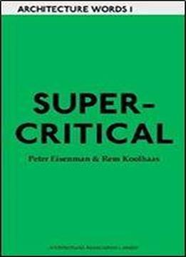 Aa Words One: Supercritical: Peter Eisenman Meets Rem Koolhaas