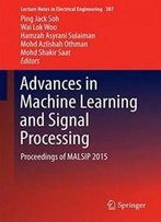 Advances In Machine Learning And Signal Processing: Proceedings Of Malsip 2015 (Lecture Notes In Electrical Engineering)