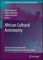 African Cultural Astronomy: Current Archaeoastronomy And Ethnoastronomy Research In Africa (Astrophysics And Space Science Proceedings)