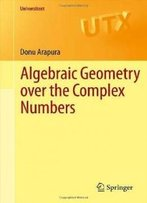 Algebraic Geometry Over The Complex Numbers (Universitext)