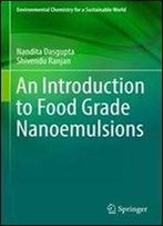 An Introduction To Food Grade Nanoemulsions (Environmental Chemistry For A Sustainable World)