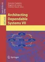 Architecting Dependable Systems Vii (Lecture Notes In Computer Science / Programming And Software Engineering)